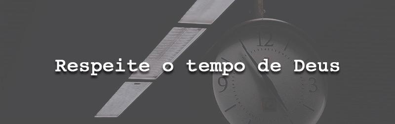 Respeite o tempo de Deus