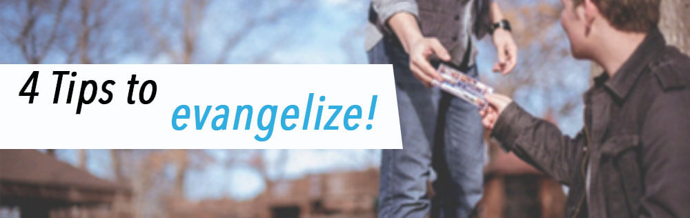 4 Tips to evangelize!