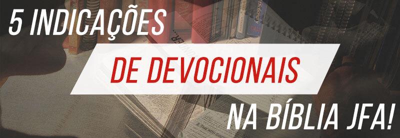5 Indicações de devocionais dentro da Bíblia JFA!