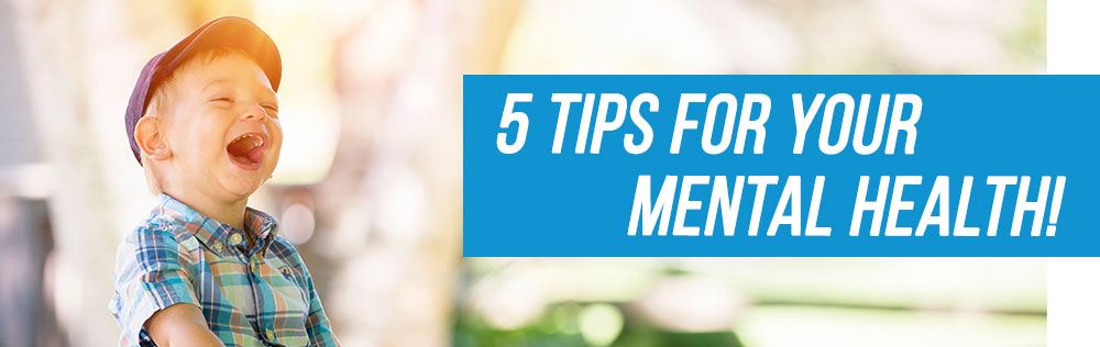 5 Tips for your mental health!