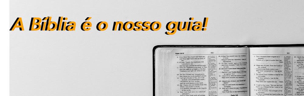 A Bíblia é o nosso guia!
