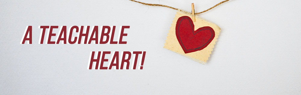 A teachable heart!