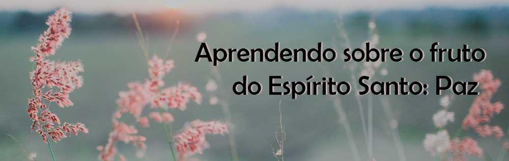 Aprendendo sobre o fruto do Espírito Santo: Paz