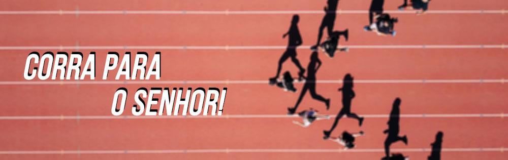 Corra para o Senhor!