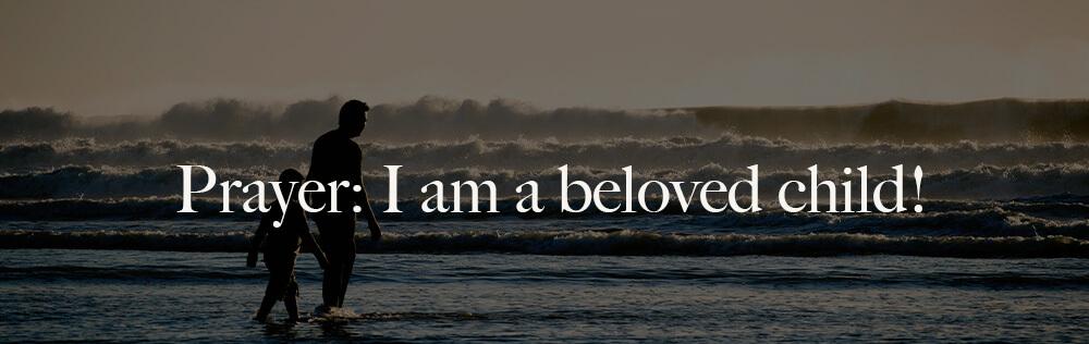 Prayer: I am a beloved child!