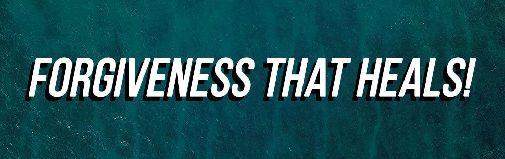Forgiveness that heals!