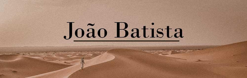 Um estudo sobre João Batista
