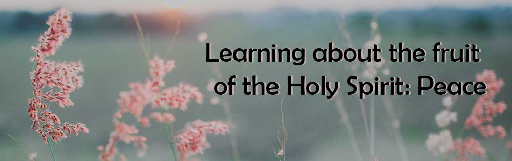 Learning about the fruit of the Holy Spirit: Peace