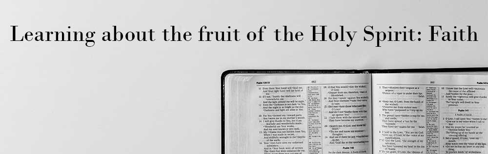 Learning about the fruit of the Holy Spirit: Faith