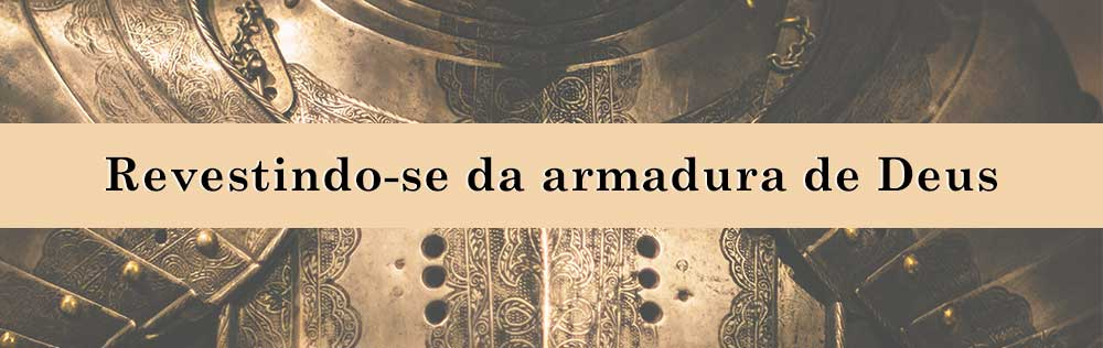 Revestindo-se da armadura de Deus