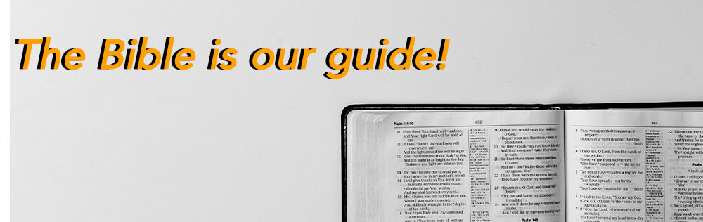 The Bible is our guide!