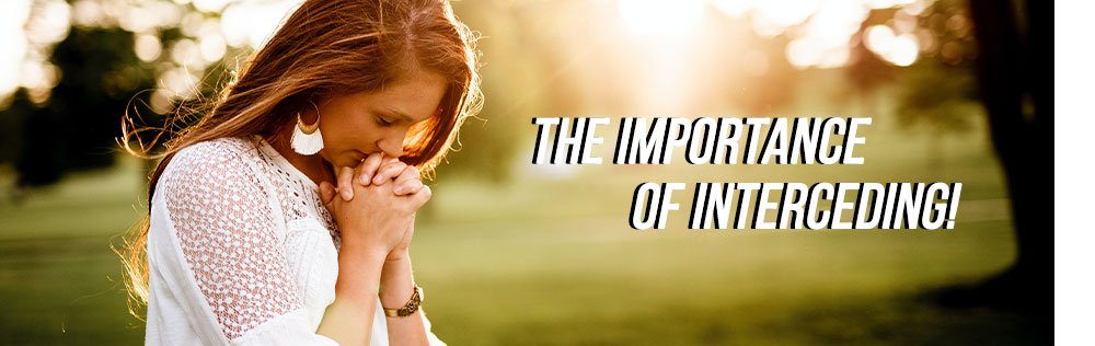 The importance of interceding!