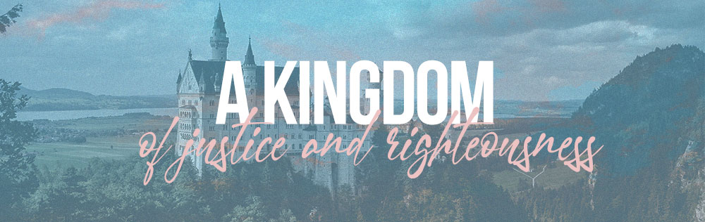 A kingdom of justice and righteousness