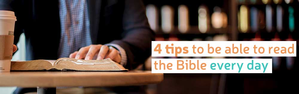 4 tips to be able to read the Bible every day