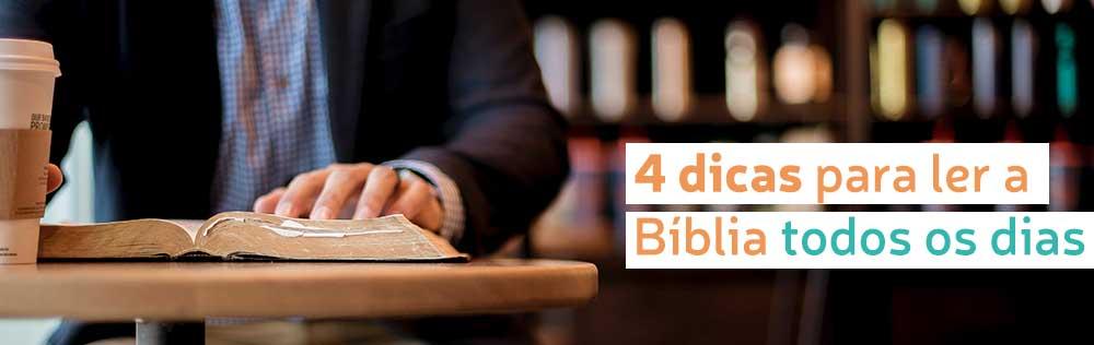 4 dicas para conseguir ler a Bíblia todo dia