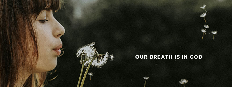 Our breath is in God