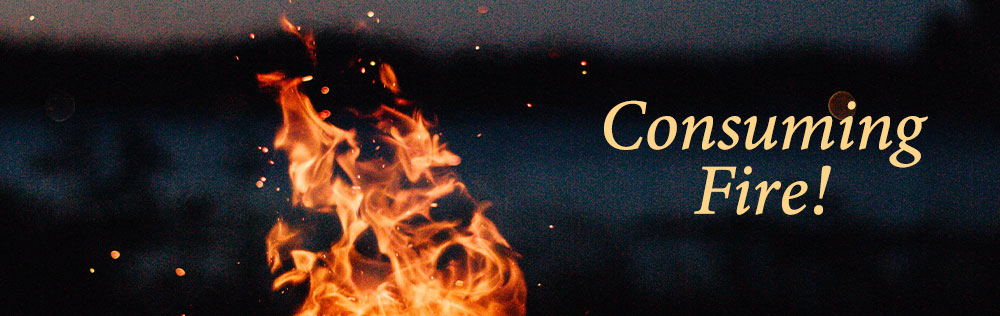 God is love and consuming fire! What does it mean?