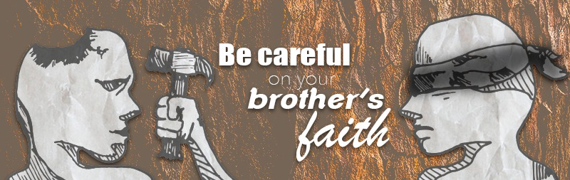 Be careful on your brother's faith