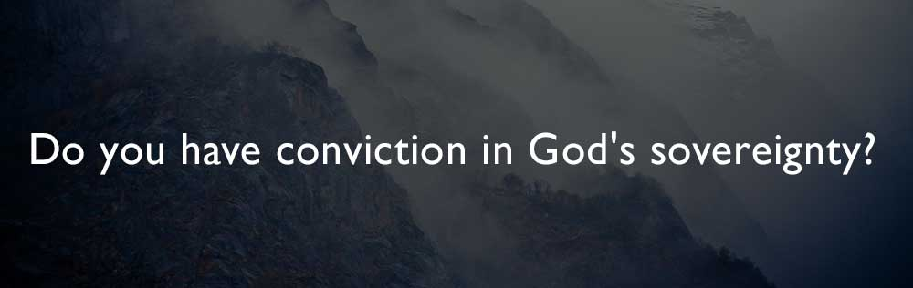Do you have conviction in God's sovereignty?