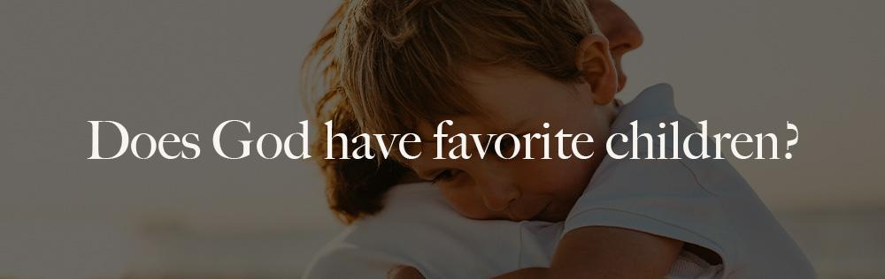 Does God have favorite children?