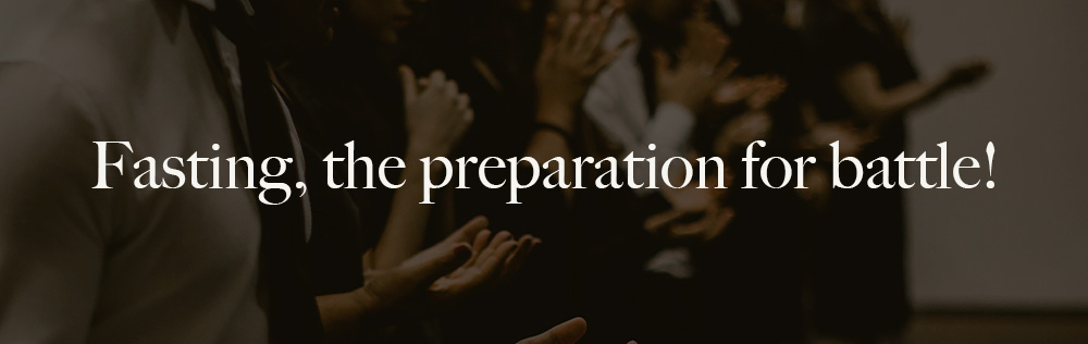 Fasting, the preparation for battle!