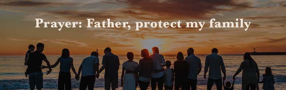 Prayer: Father, protect my family