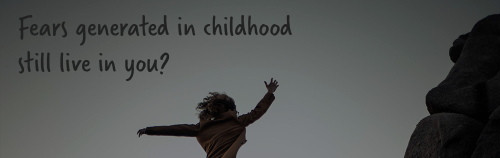 Fears generated in childhood still live in you?