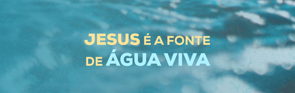 Jesus é a fonte de água viva