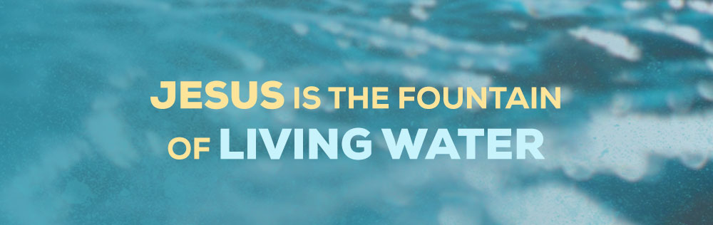 Jesus is the fountain of living water