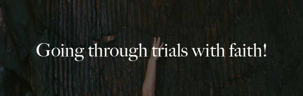 Going through trials with faith