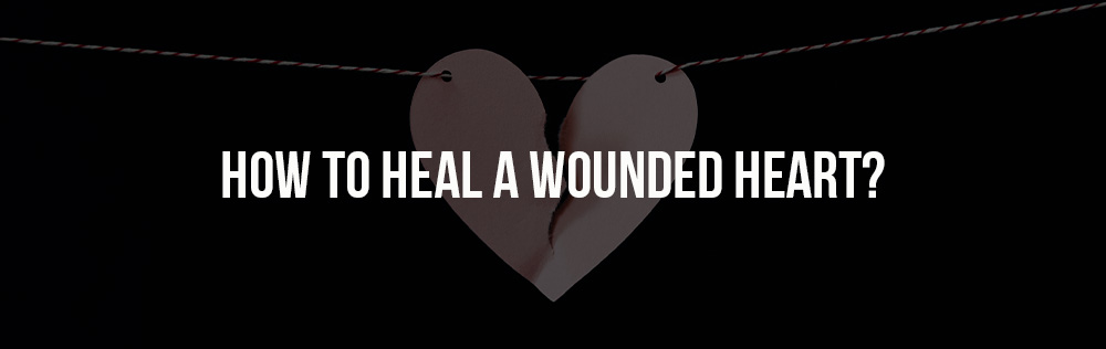 How to heal a wounded heart?