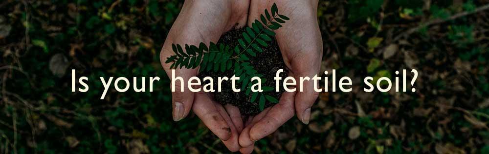 Is your heart fertile soil?