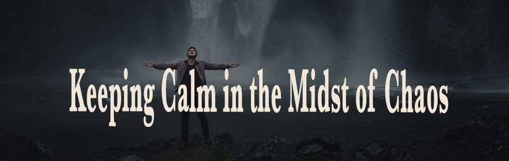 Keeping Calm in the Midst of Chaos