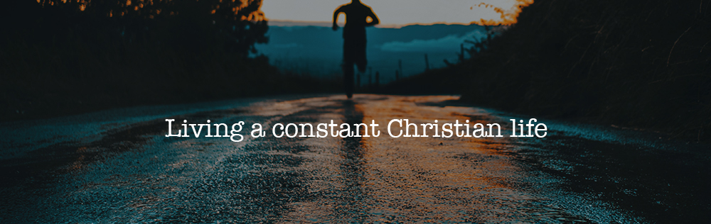 Living a constant Christian life