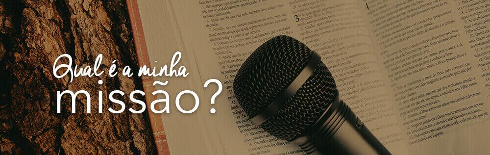 Qual é a minha missão como cristão?