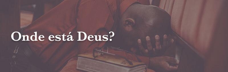 Em meio a tantas tragédias: onde está Deus?