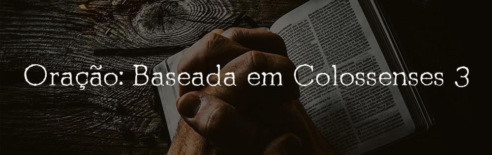 Oração: Baseada em Colossenses 3