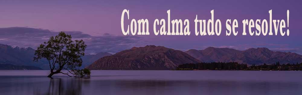 Oração: Com calma tudo se resolve!