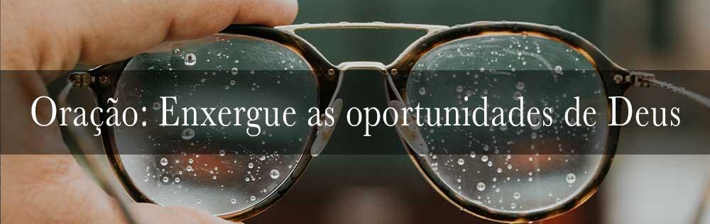 Oração: Enxergue as oportunidades de Deus