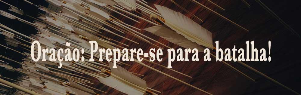 Oração: Prepare-se para a batalha!