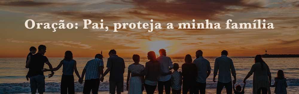 Oração: Pai, proteja a minha família