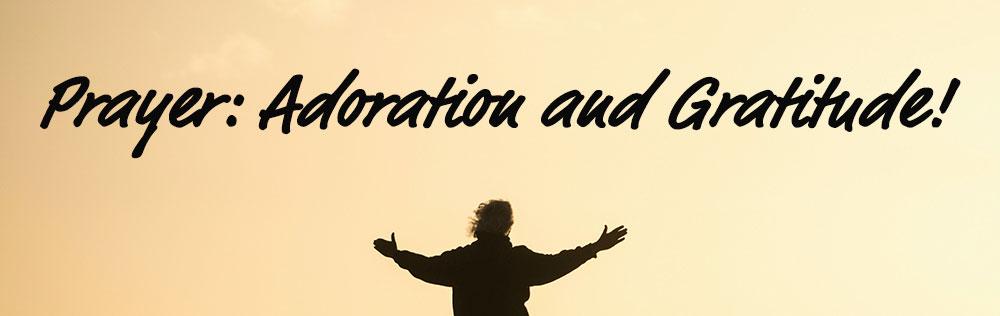Prayer: Adoration and Gratitude!