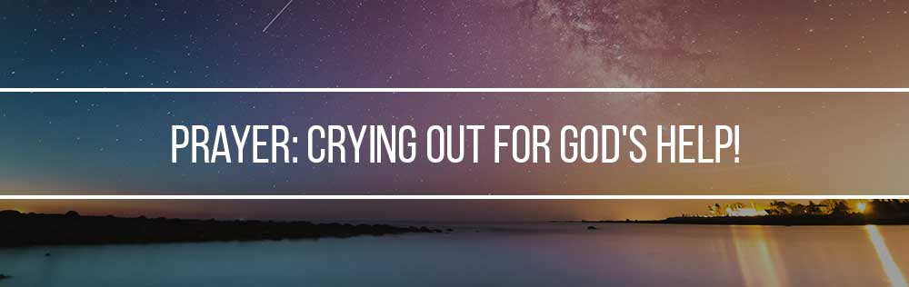 Prayer: Crying out for God's help!