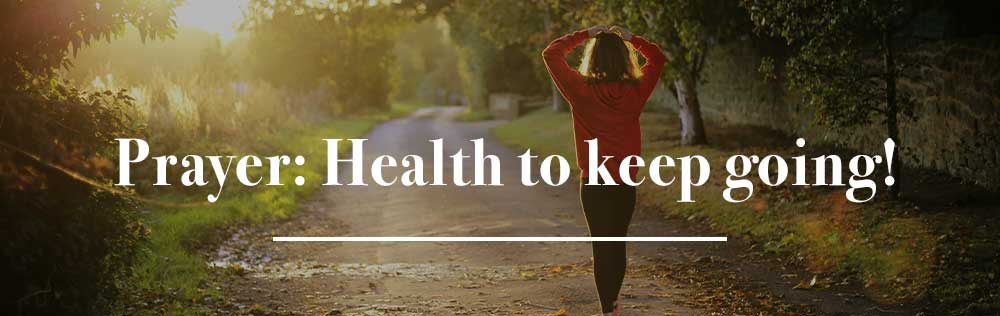 Prayer: Health to keep going!