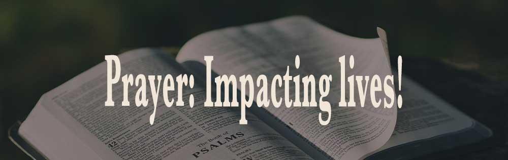Prayer: Impacting lives!