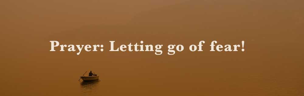 Prayer: Letting go of fear!