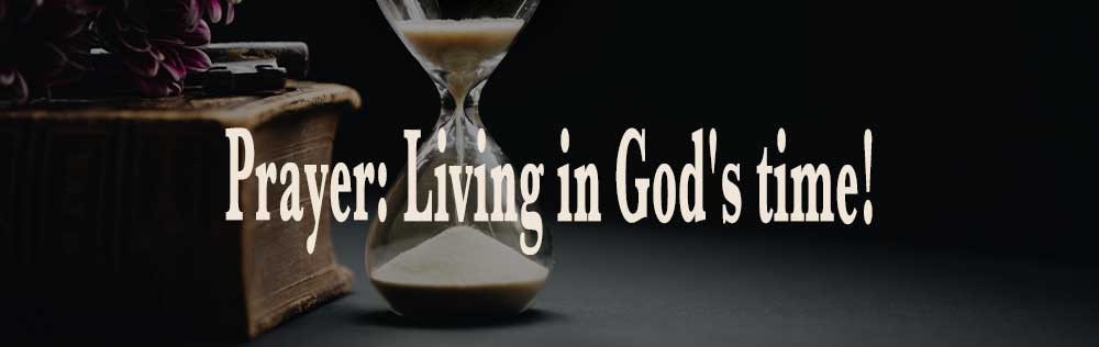 Prayer: Living in God's time!