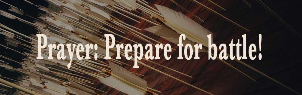 Prayer: Prepare for battle!