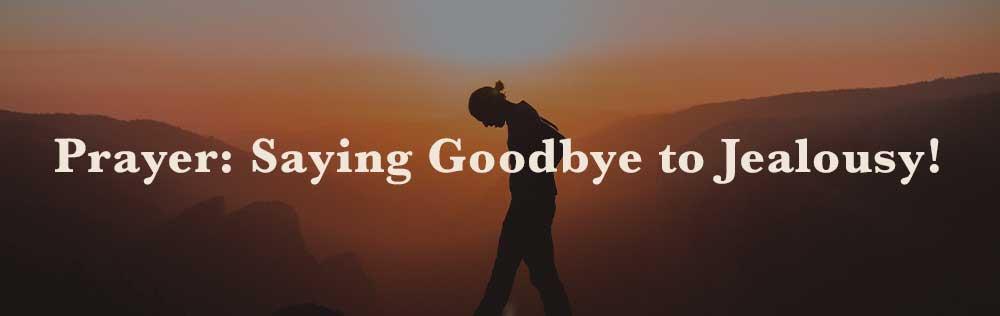 Prayer: Saying Goodbye to Jealousy!
