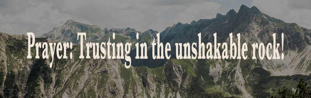Prayer: Trusting in the unshakable rock!